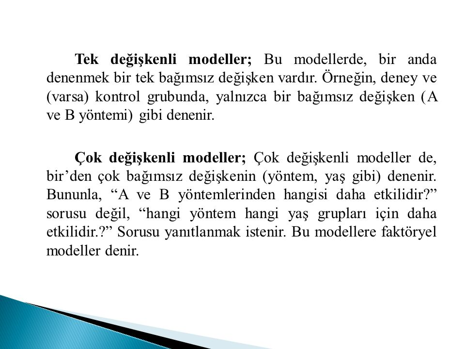 Tek değişkenli modeller; Bu modellerde, bir anda denenmek bir tek bağımsız değişken vardır.