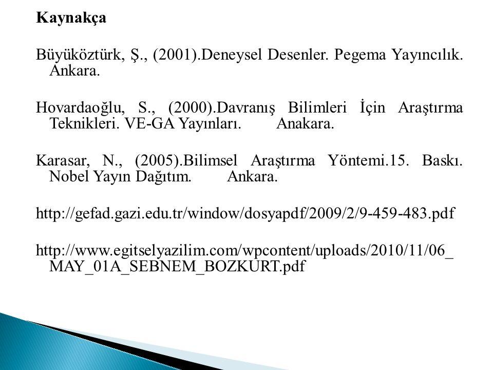 Kaynakça Büyüköztürk, Ş., (2001).Deneysel Desenler.