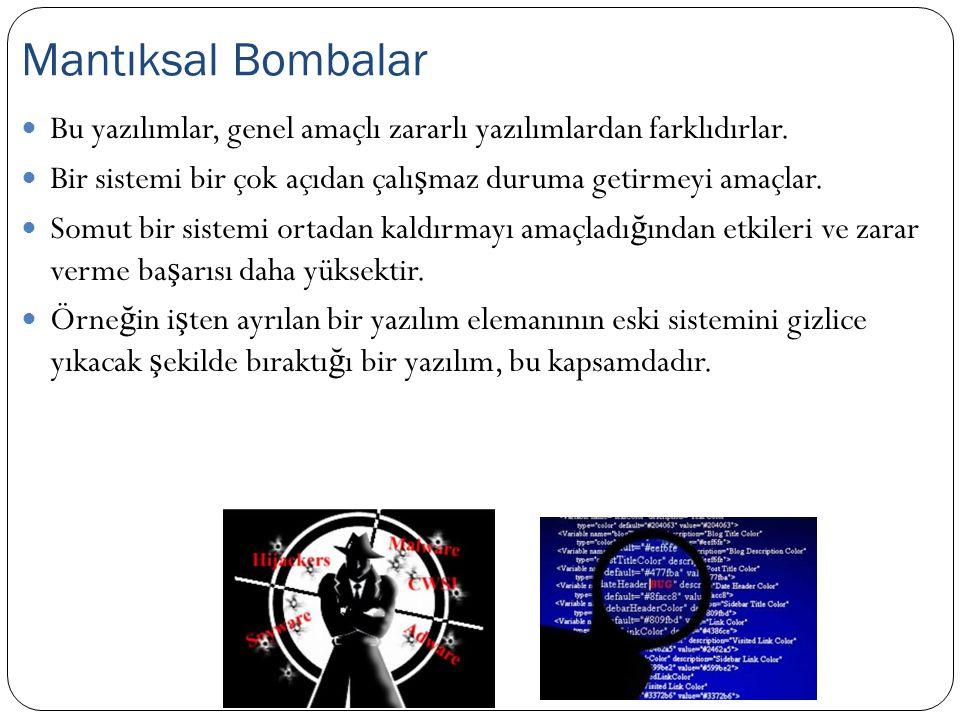 Mantıksal Bombalar Bu yazılımlar, genel amaçlı zararlı yazılımlardan farklıdırlar. Bir sistemi bir çok açıdan çalışmaz duruma getirmeyi amaçlar.
