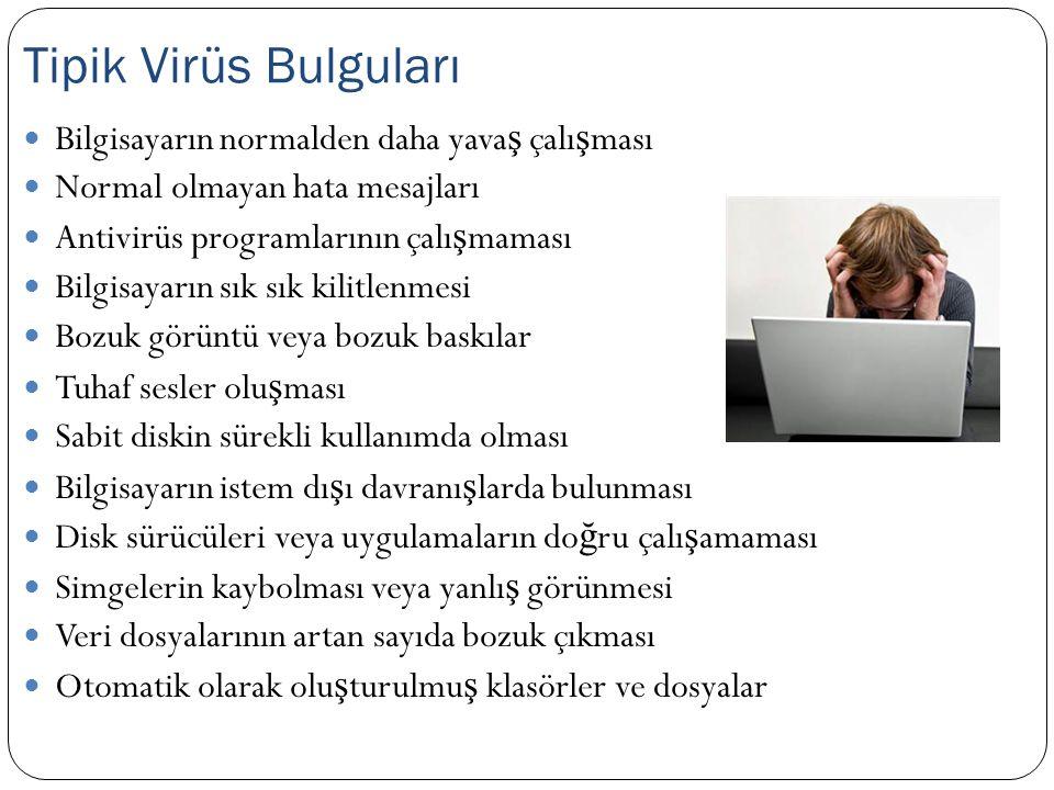 Tipik Virüs Bulguları Bilgisayarın normalden daha yavaş çalışması