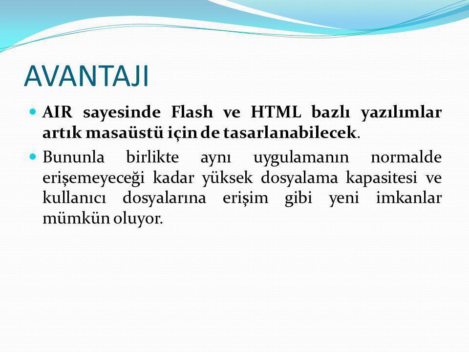 AVANTAJI AIR sayesinde Flash ve HTML bazlı yazılımlar artık masaüstü için de tasarlanabilecek.