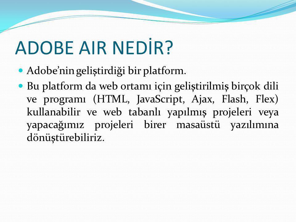 ADOBE AIR NEDİR Adobe'nin geliştirdiği bir platform.