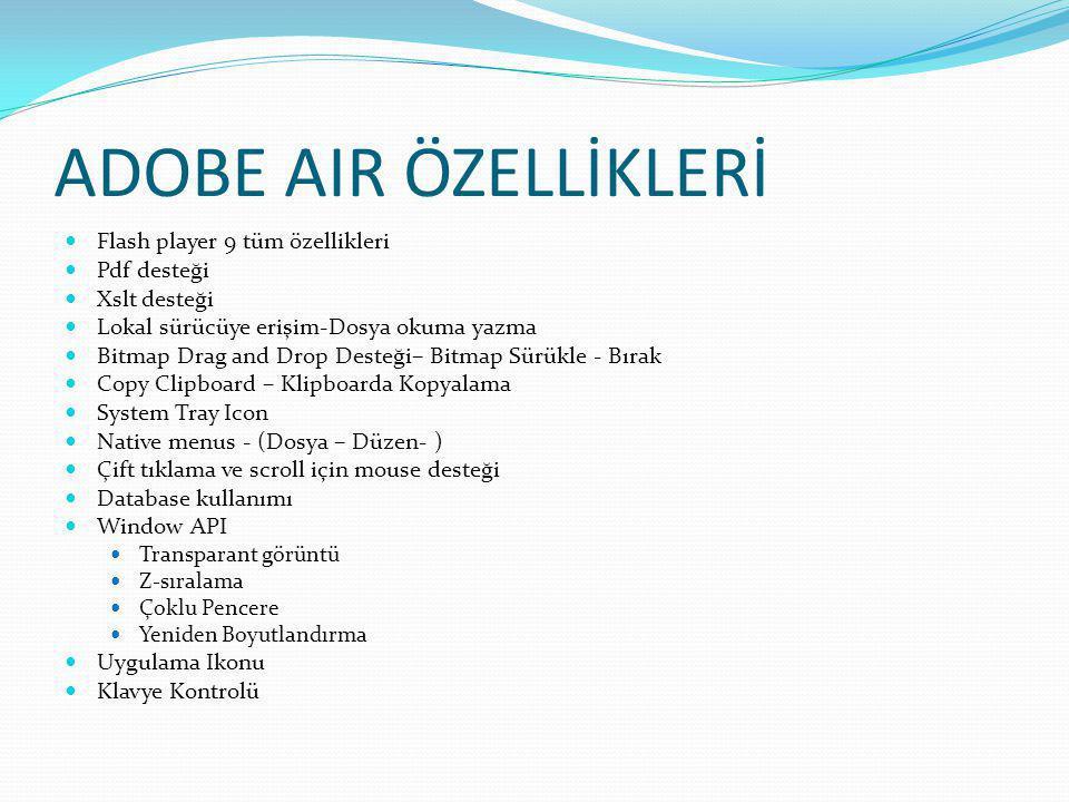 ADOBE AIR ÖZELLİKLERİ Flash player 9 tüm özellikleri Pdf desteği