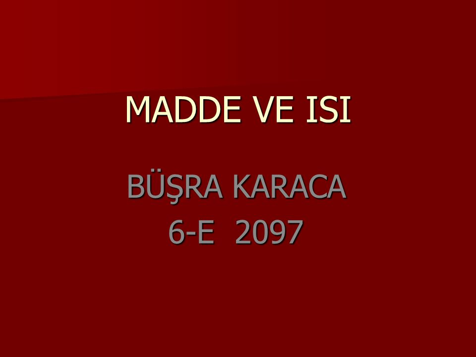 MADDE VE ISI BÜŞRA KARACA 6-E 2097