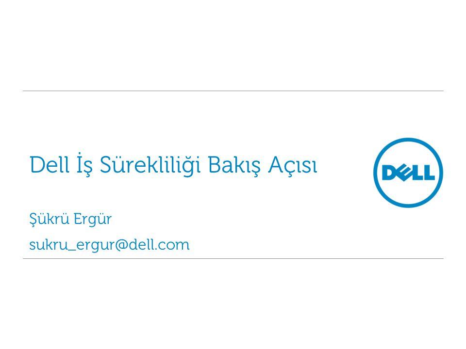 Dell İş Sürekliliği Bakış Açısı Şükrü Ergür sukru_ergur@dell.com