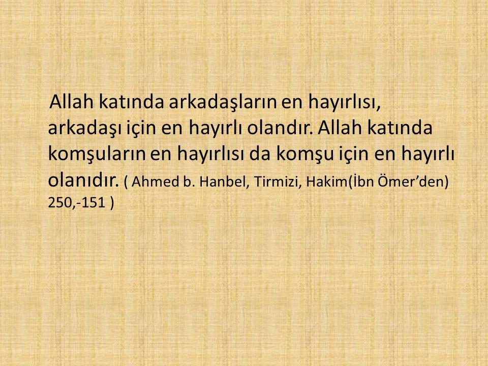 Allah katında arkadaşların en hayırlısı, arkadaşı için en hayırlı olandır.
