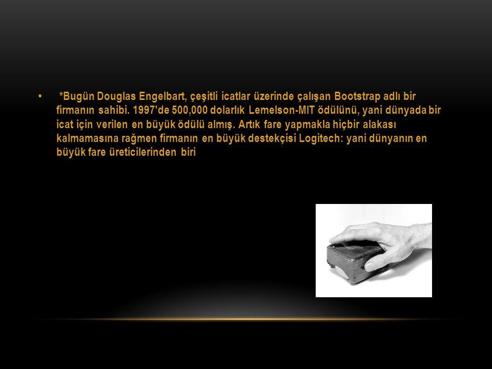 *Bugün Douglas Engelbart, çeşitli icatlar üzerinde çalışan Bootstrap adlı bir firmanın sahibi.