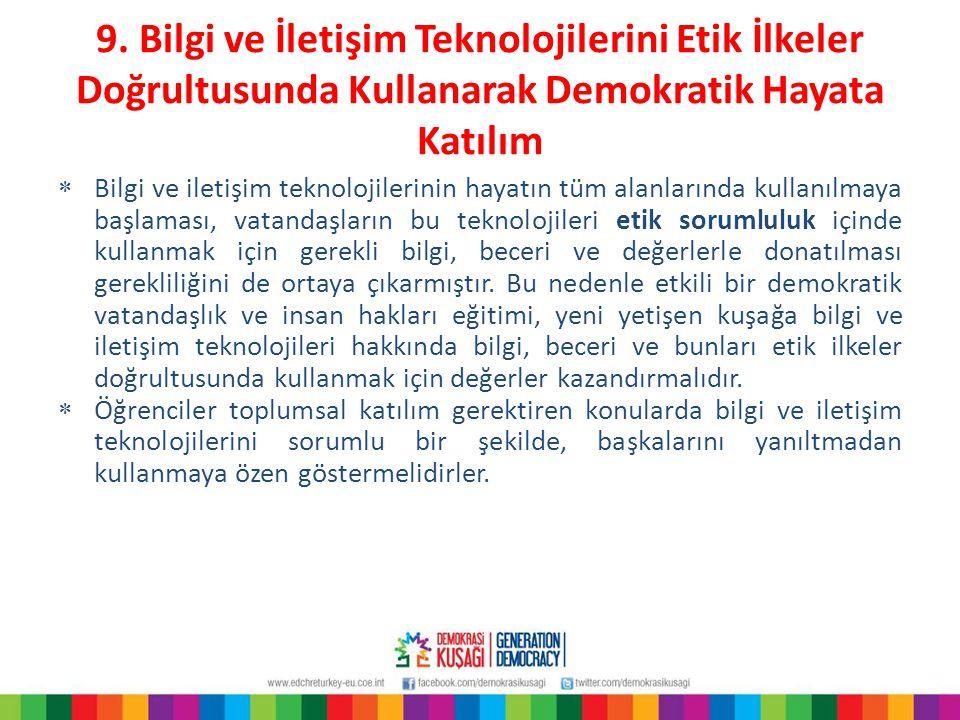 9. Bilgi ve İletişim Teknolojilerini Etik İlkeler Doğrultusunda Kullanarak Demokratik Hayata Katılım