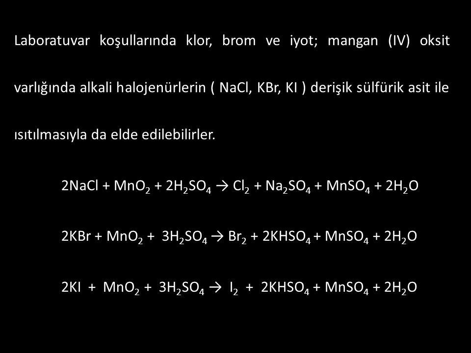 Laboratuvar koşullarında klor, brom ve iyot; mangan (IV) oksit varlığında alkali halojenürlerin ( NaCl, KBr, KI ) derişik sülfürik asit ile ısıtılmasıyla da elde edilebilirler.