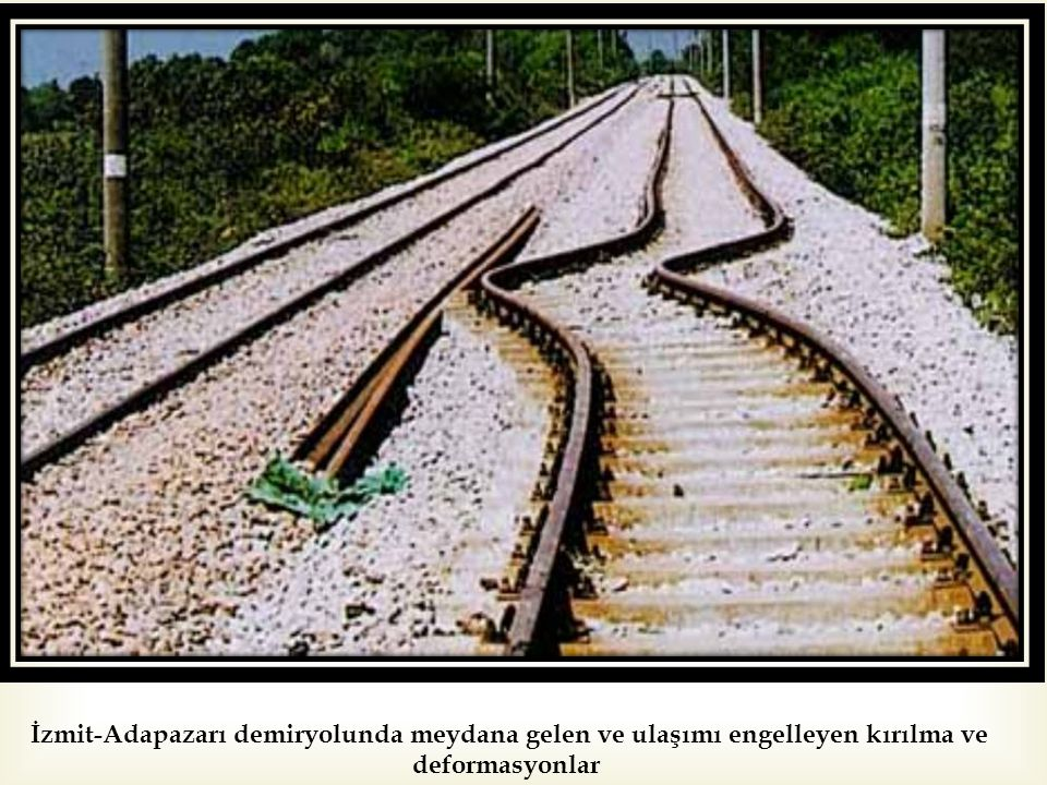 İzmit-Adapazarı demiryolunda meydana gelen ve ulaşımı engelleyen kırılma ve deformasyonlar
