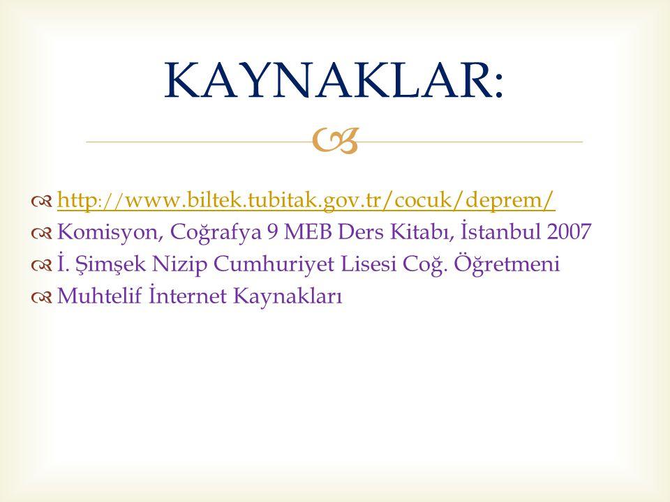 KAYNAKLAR: http://www.biltek.tubitak.gov.tr/cocuk/deprem/