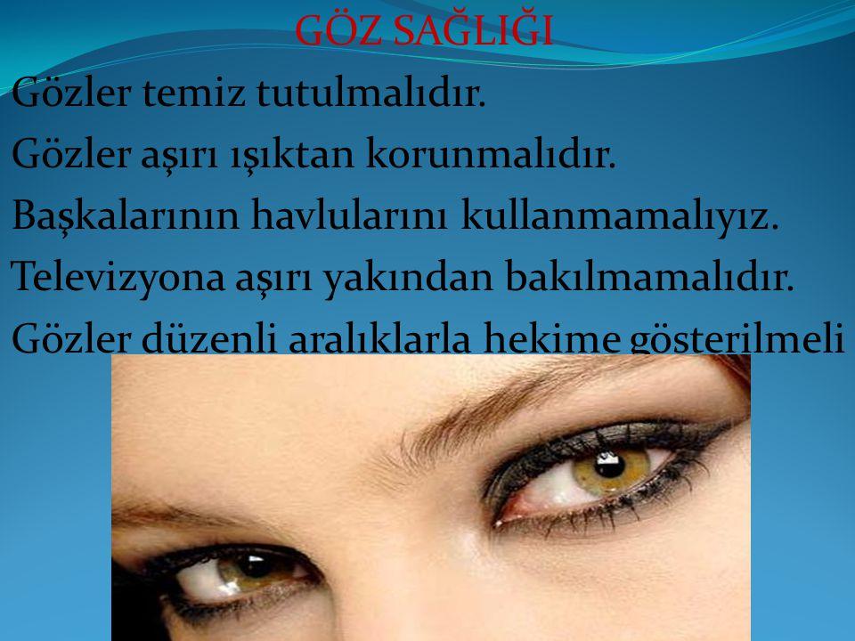 GÖZ SAĞLIĞI Gözler temiz tutulmalıdır. Gözler aşırı ışıktan korunmalıdır. Başkalarının havlularını kullanmamalıyız.