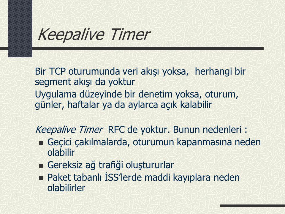 Keepalive Timer Bir TCP oturumunda veri akışı yoksa, herhangi bir segment akışı da yoktur.