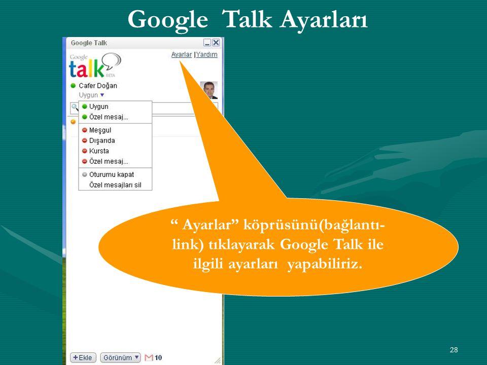 Google Talk Ayarları Ayarlar köprüsünü(bağlantı-link) tıklayarak Google Talk ile ilgili ayarları yapabiliriz.