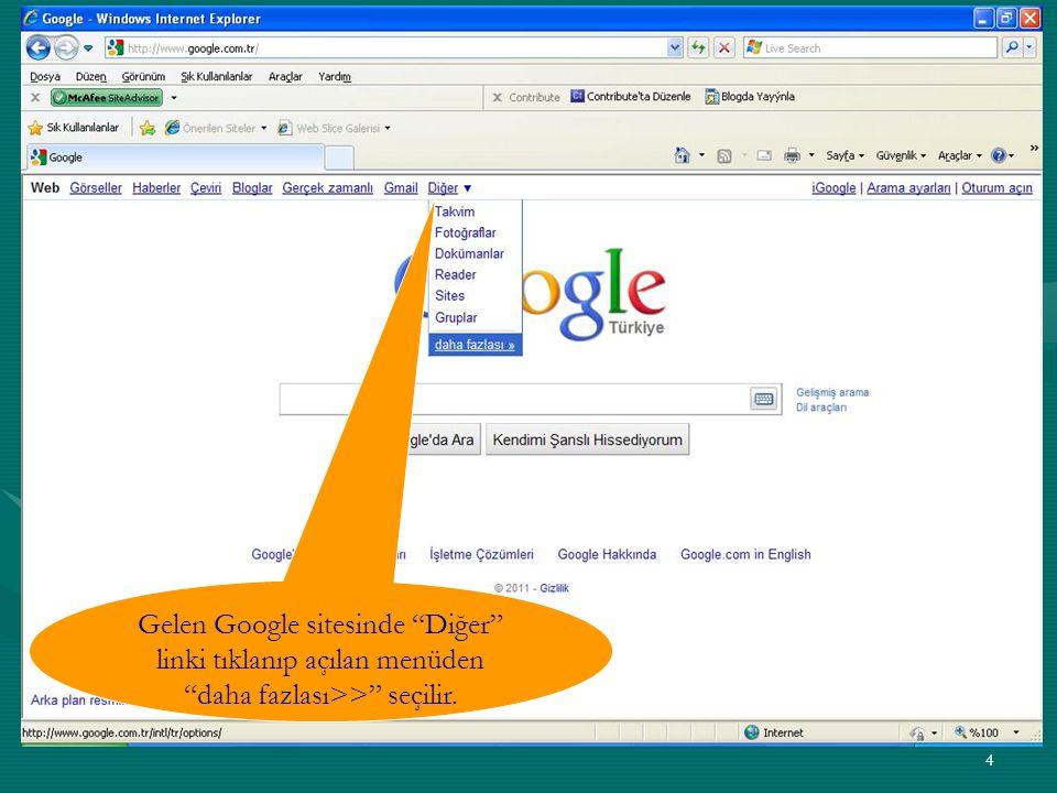 Gelen Google sitesinde Diğer linki tıklanıp açılan menüden daha fazlası>> seçilir.