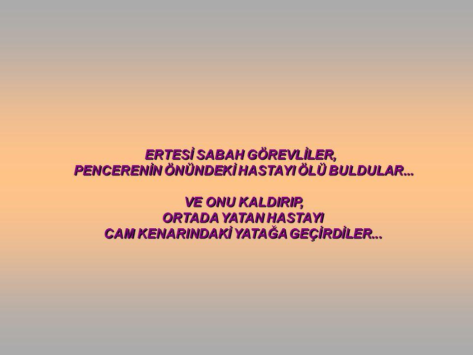 ERTESİ SABAH GÖREVLİLER, PENCERENİN ÖNÜNDEKİ HASTAYI ÖLÜ BULDULAR...