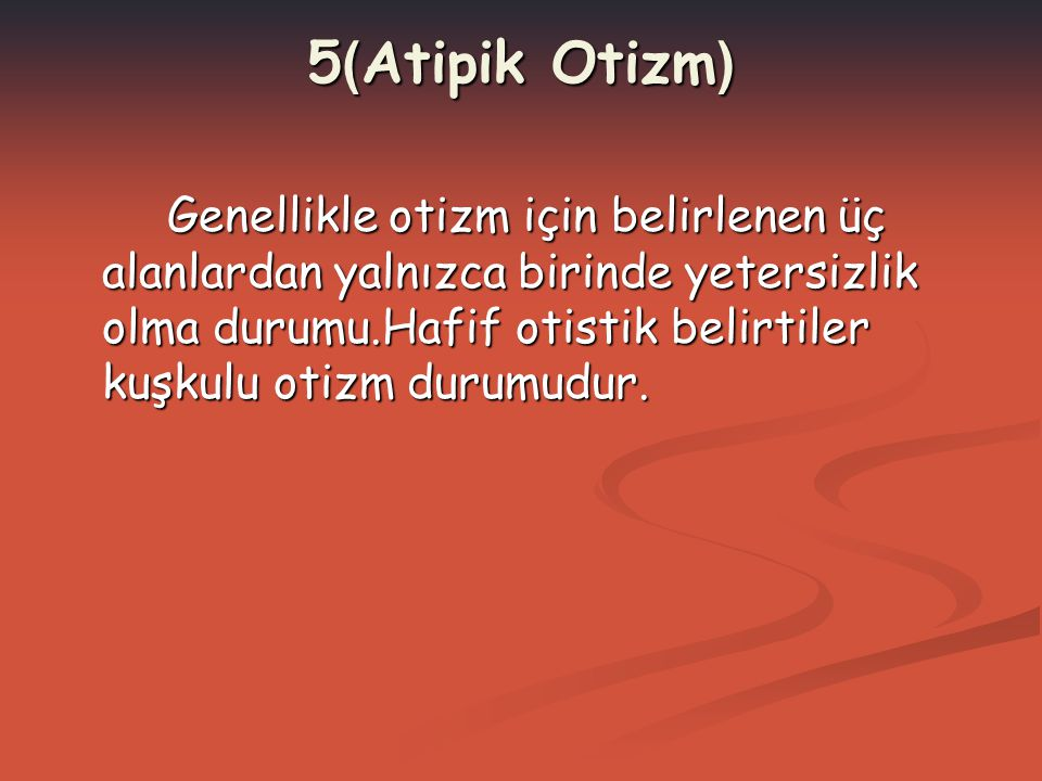 5(Atipik Otizm)