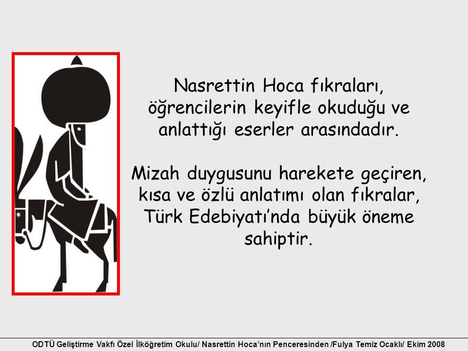 Nasrettin Hoca fıkraları, öğrencilerin keyifle okuduğu ve anlattığı eserler arasındadır. Mizah duygusunu harekete geçiren, kısa ve özlü anlatımı olan fıkralar, Türk Edebiyatı'nda büyük öneme sahiptir.