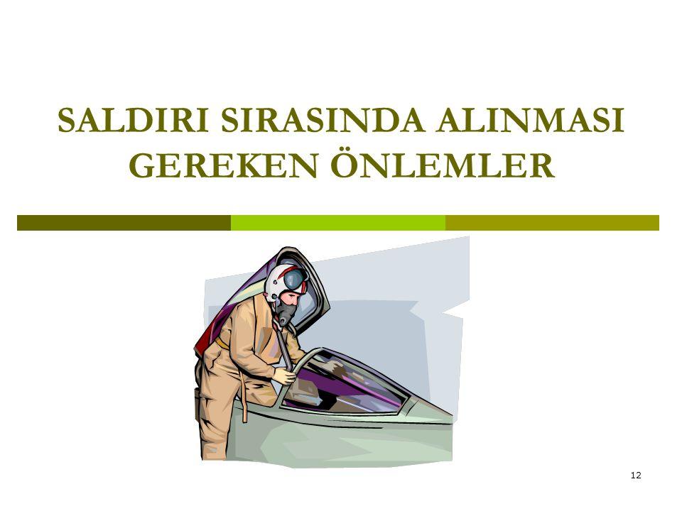 SALDIRI SIRASINDA ALINMASI GEREKEN ÖNLEMLER