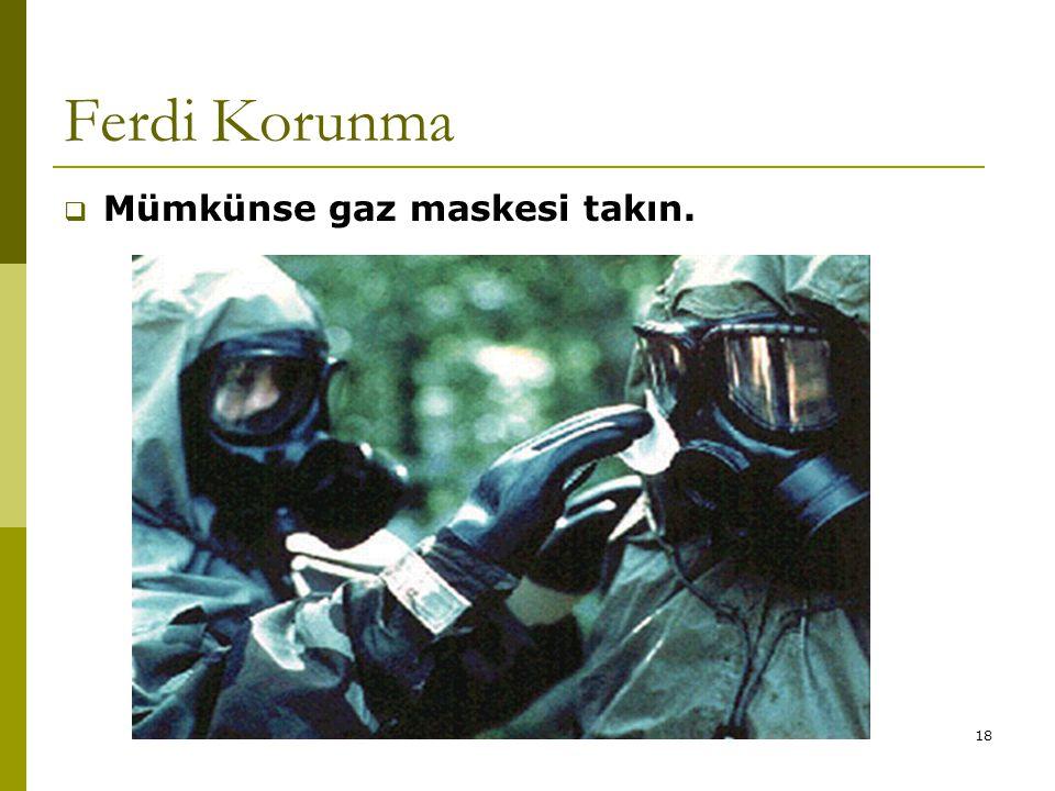 Ferdi Korunma Mümkünse gaz maskesi takın.