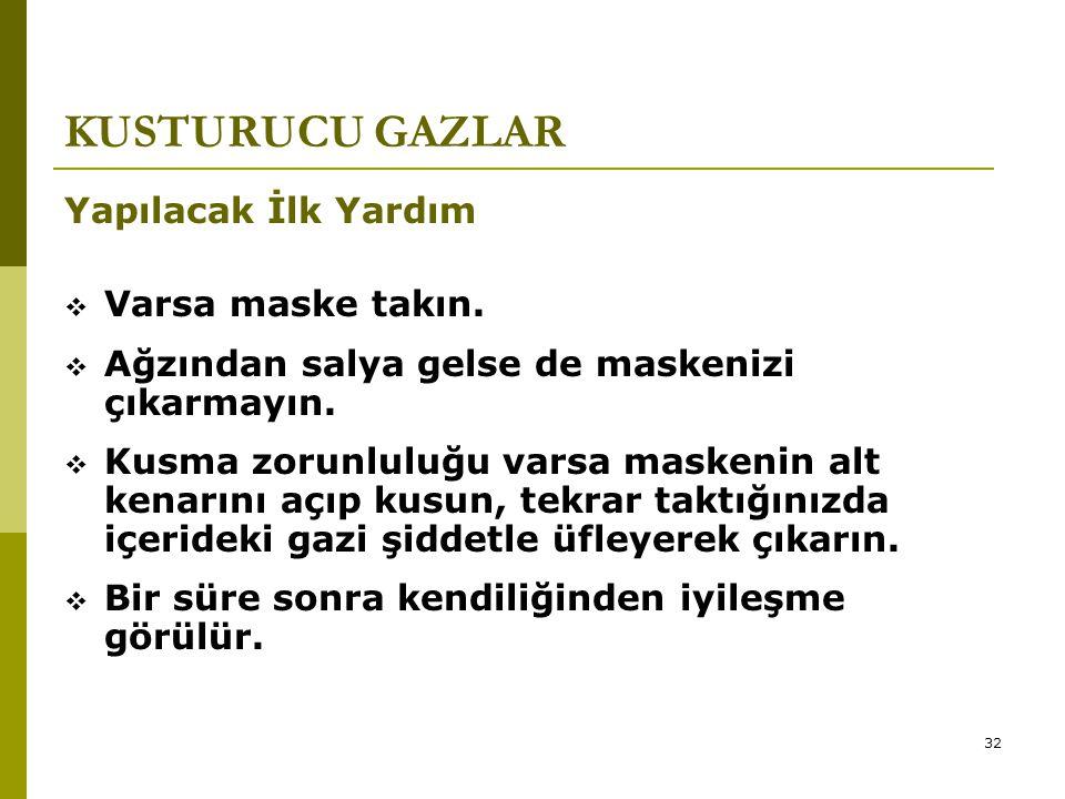 KUSTURUCU GAZLAR Yapılacak İlk Yardım Varsa maske takın.