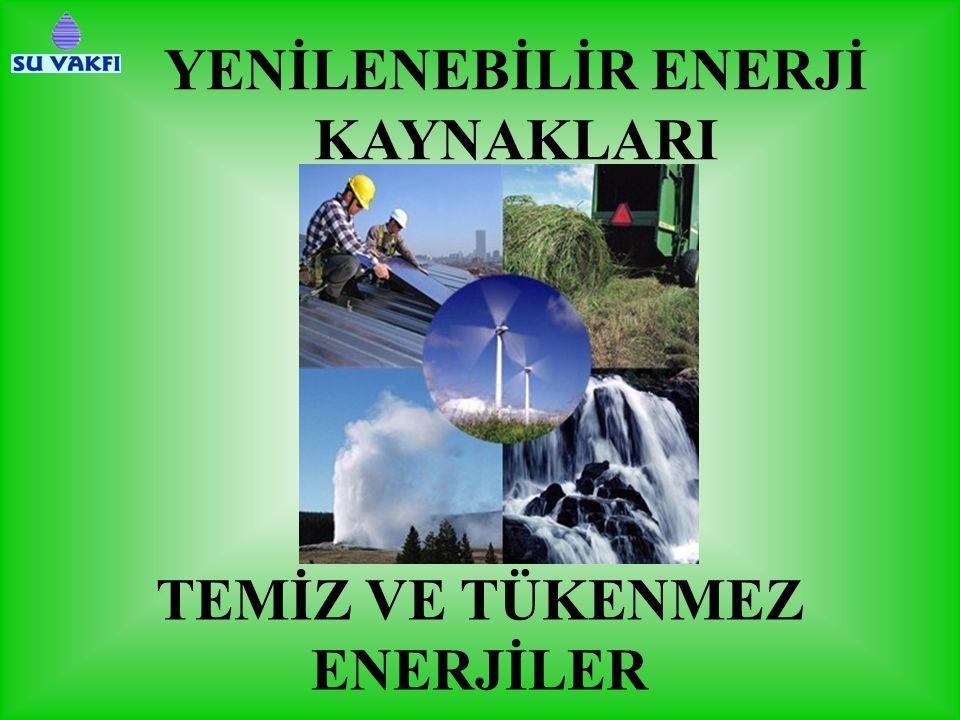 YENİLENEBİLİR ENERJİ KAYNAKLARI TEMİZ VE TÜKENMEZ ENERJİLER