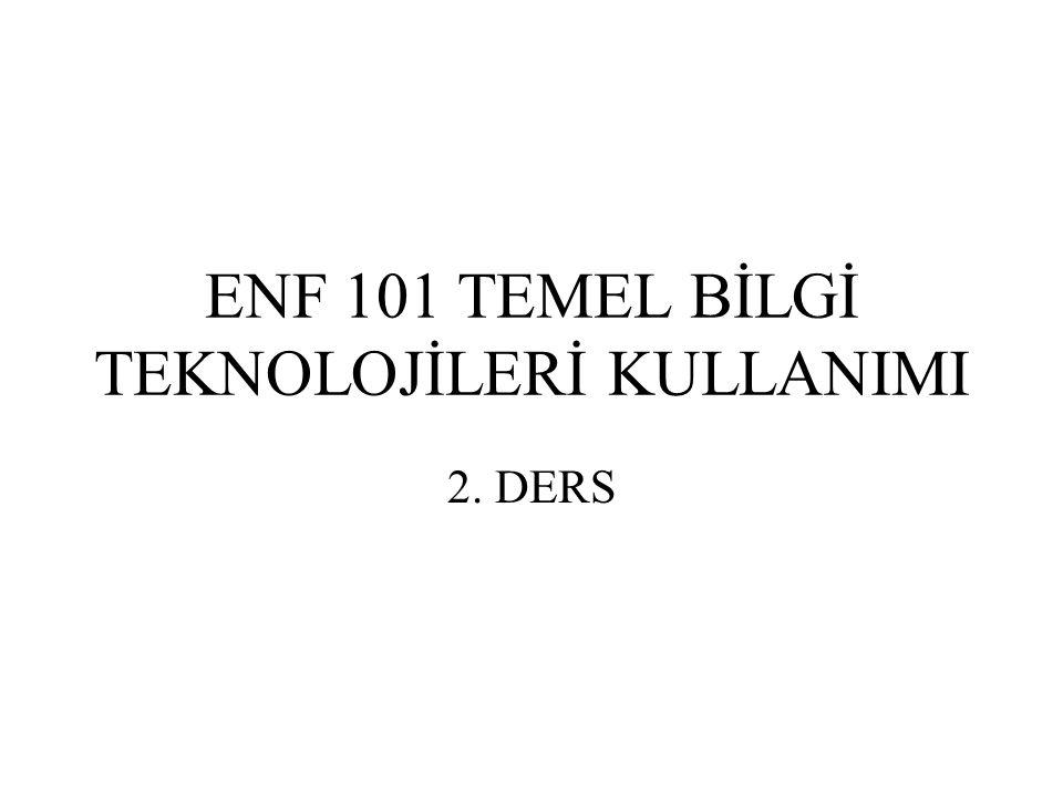 ENF 101 TEMEL BİLGİ TEKNOLOJİLERİ KULLANIMI