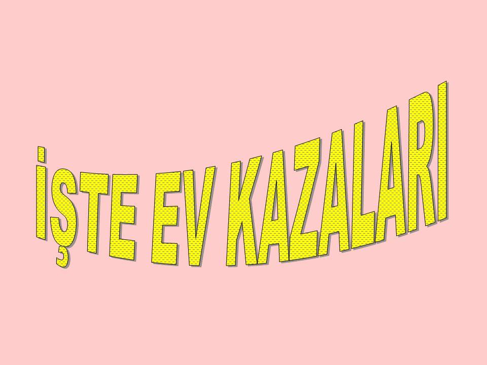 İŞTE EV KAZALARI