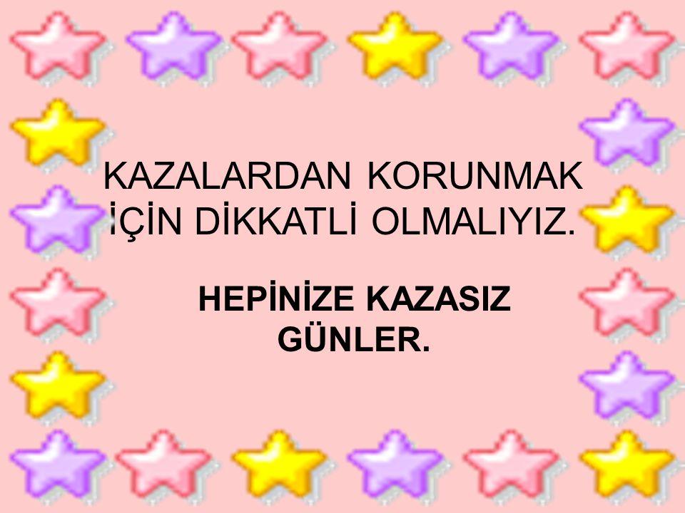 HEPİNİZE KAZASIZ GÜNLER.