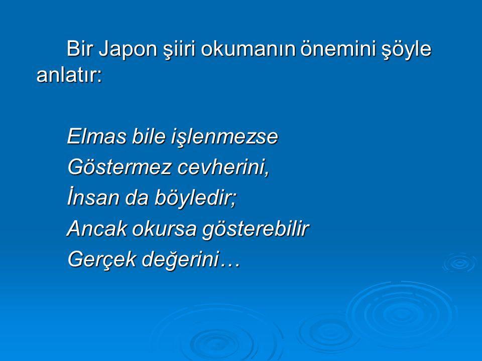 Bir Japon şiiri okumanın önemini şöyle anlatır: