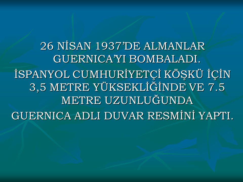 26 NİSAN 1937'DE ALMANLAR GUERNICA'YI BOMBALADI.