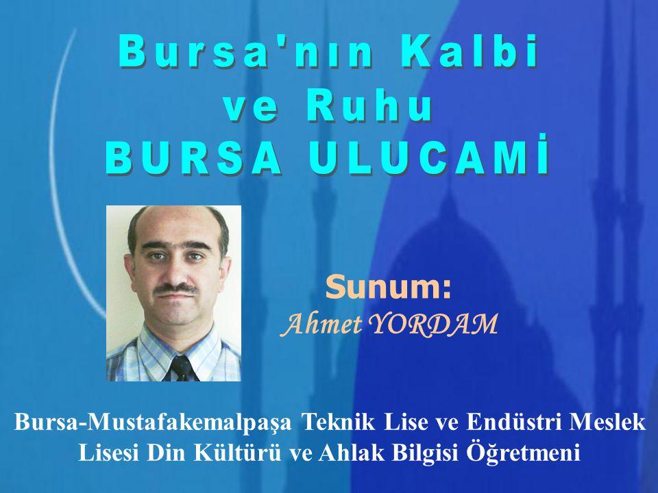 Bursa nın Kalbi ve Ruhu BURSA ULUCAMİ Sunum: Ahmet YORDAM