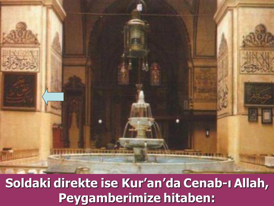 Soldaki direkte ise Kur'an'da Cenab-ı Allah, Peygamberimize hitaben: