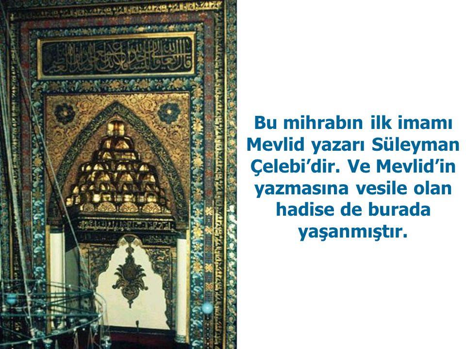 Bu mihrabın ilk imamı Mevlid yazarı Süleyman Çelebi'dir