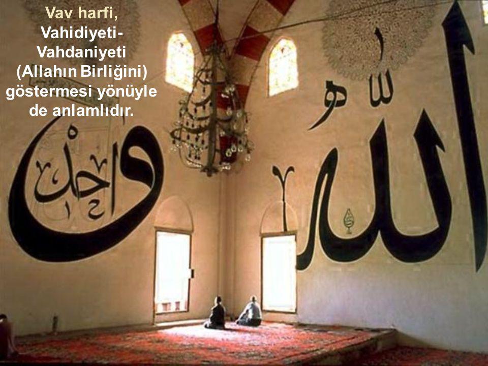 Vav harfi, Vahidiyeti- Vahdaniyeti (Allahın Birliğini) göstermesi yönüyle de anlamlıdır.