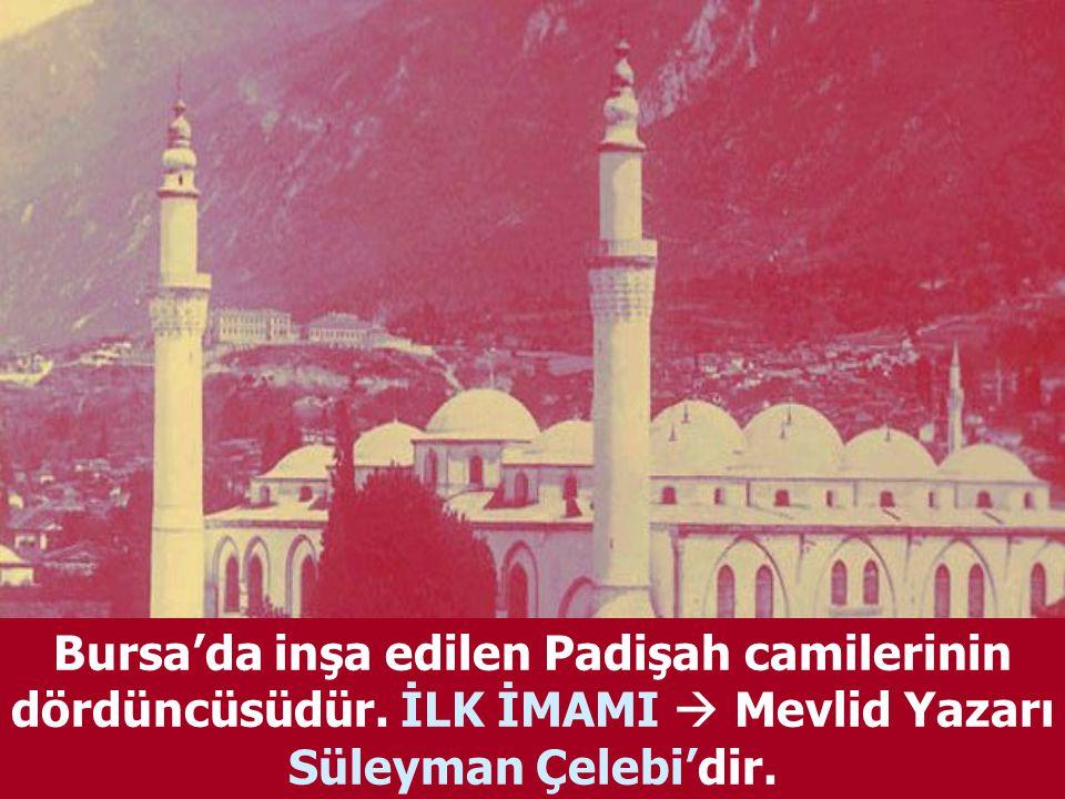 Bursa'da inşa edilen Padişah camilerinin dördüncüsüdür