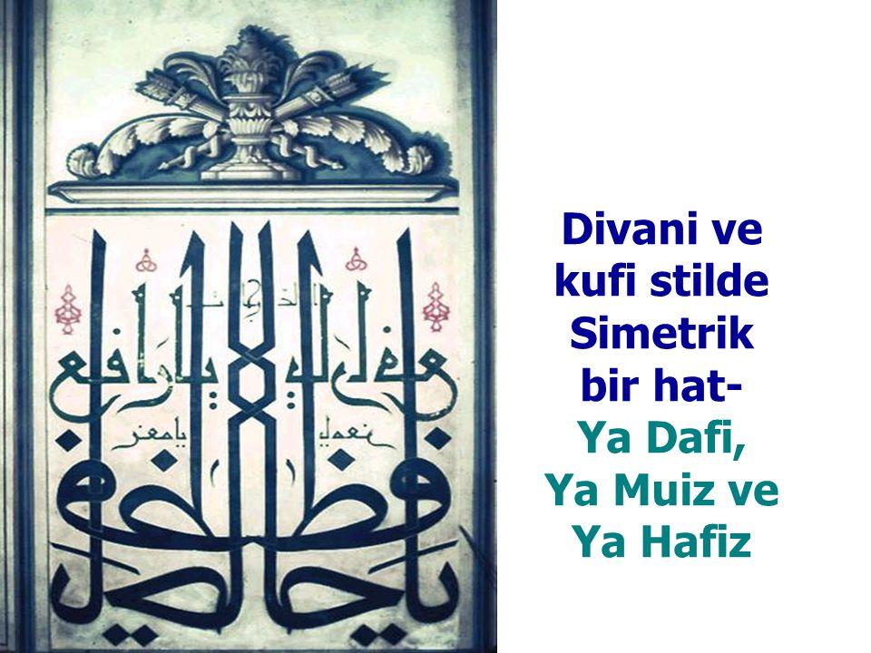 Divani ve kufi stilde Simetrik bir hat- Ya Dafi, Ya Muiz ve Ya Hafiz