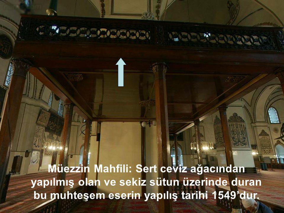 Müezzin Mahfili: Sert ceviz ağacından yapılmış olan ve sekiz sütun üzerinde duran bu muhteşem eserin yapılış tarihi 1549'dur.