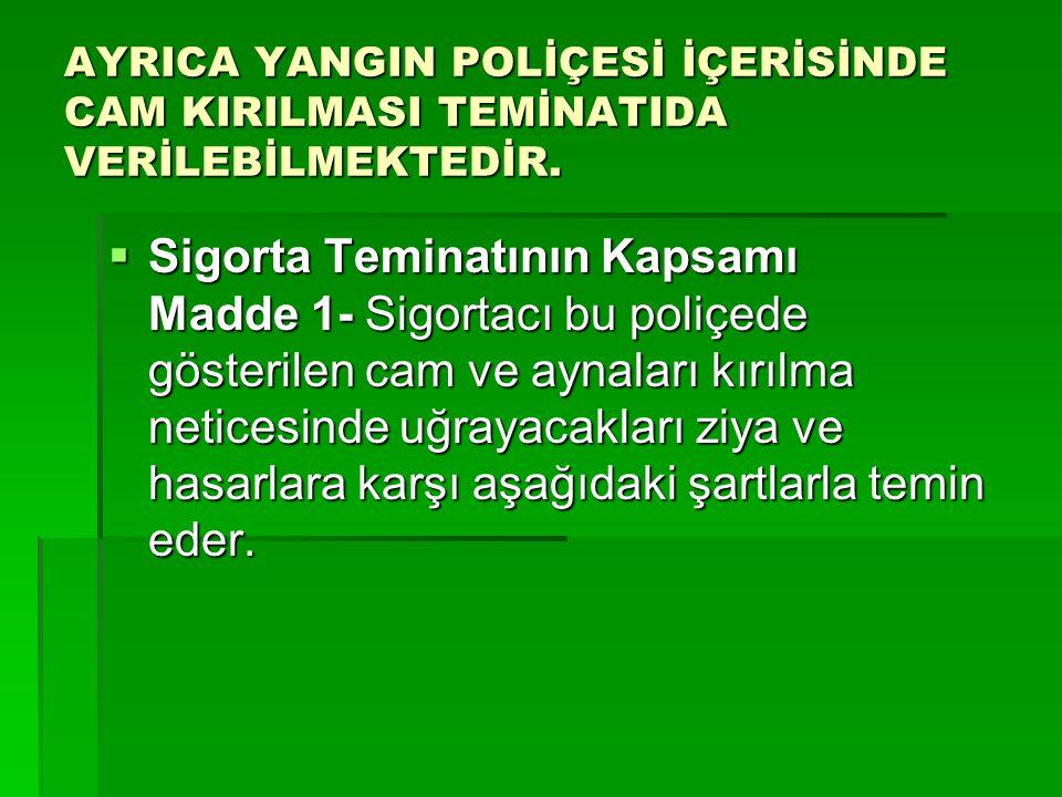 AYRICA YANGIN POLİÇESİ İÇERİSİNDE CAM KIRILMASI TEMİNATIDA VERİLEBİLMEKTEDİR.