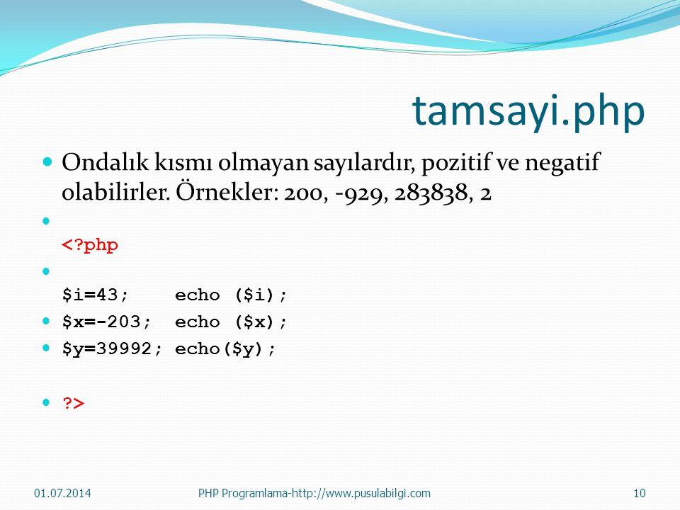 tamsayi.php Ondalık kısmı olmayan sayılardır, pozitif ve negatif olabilirler. Örnekler: 200, -929, 283838, 2.