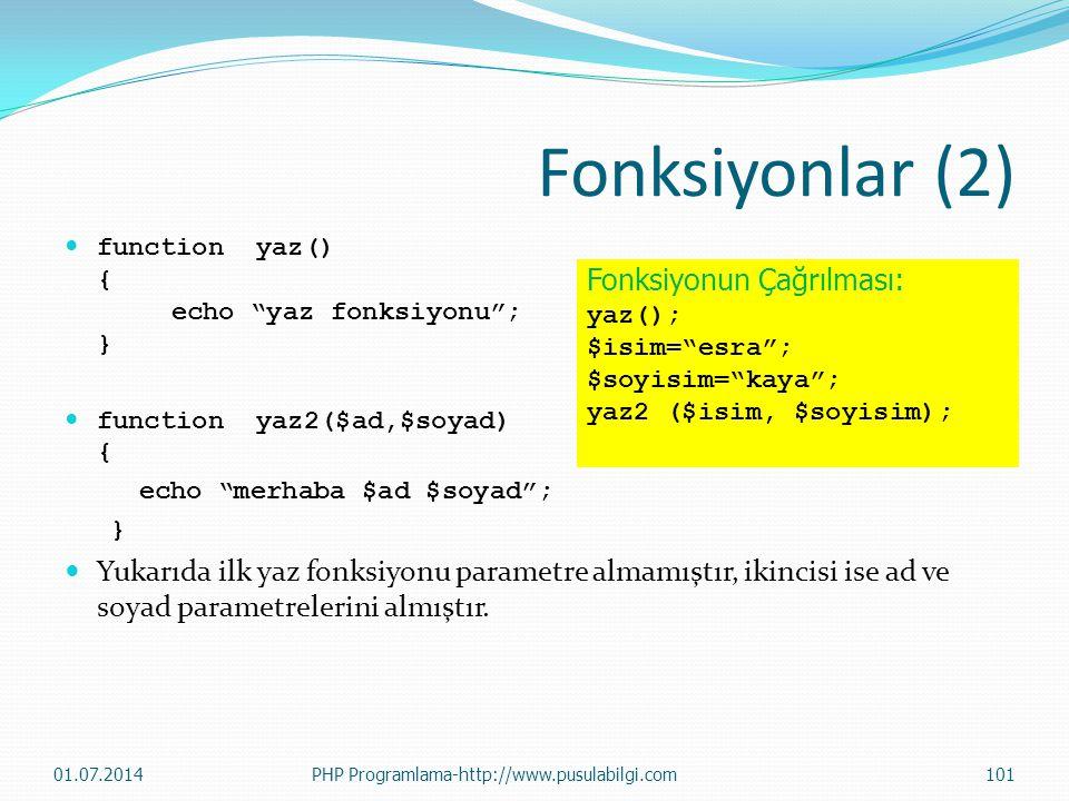 Fonksiyonlar (2) function yaz() { echo yaz fonksiyonu ; } function yaz2($ad,$soyad) { echo merhaba $ad $soyad ;