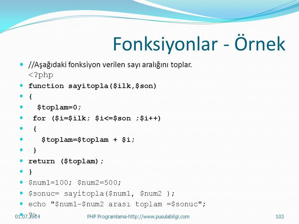 Fonksiyonlar - Örnek //Aşağıdaki fonksiyon verilen sayı aralığını toplar. < php. function sayitopla($ilk,$son)