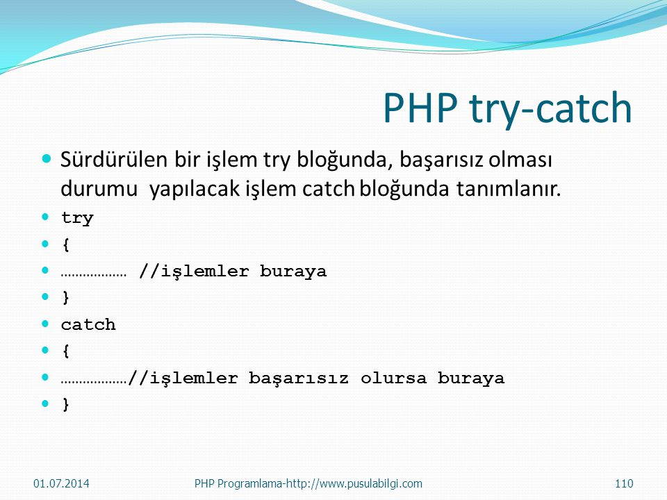 PHP try-catch Sürdürülen bir işlem try bloğunda, başarısız olması durumu yapılacak işlem catch bloğunda tanımlanır.