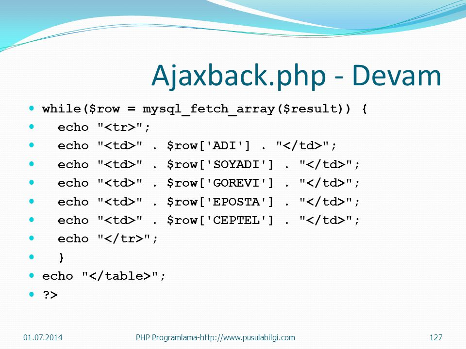 Ajaxback.php - Devam while($row = mysql_fetch_array($result)) {