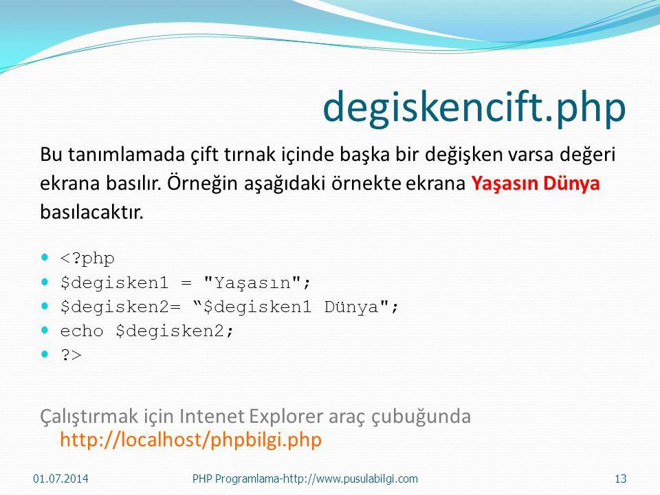 degiskencift.php Bu tanımlamada çift tırnak içinde başka bir değişken varsa değeri. ekrana basılır. Örneğin aşağıdaki örnekte ekrana Yaşasın Dünya.