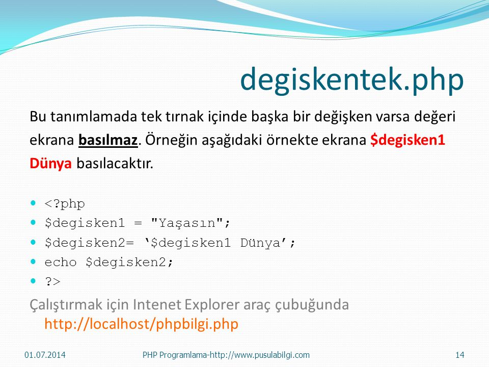 degiskentek.php Bu tanımlamada tek tırnak içinde başka bir değişken varsa değeri. ekrana basılmaz. Örneğin aşağıdaki örnekte ekrana $degisken1.