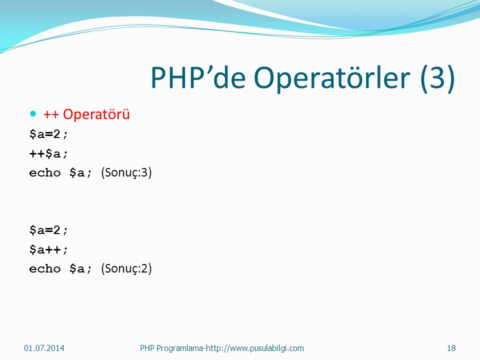 PHP'de Operatörler (3) ++ Operatörü $a=2; ++$a; echo $a; (Sonuç:3)