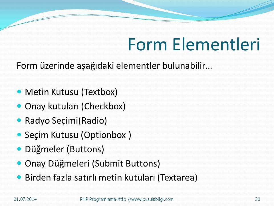 Form Elementleri Form üzerinde aşağıdaki elementler bulunabilir…