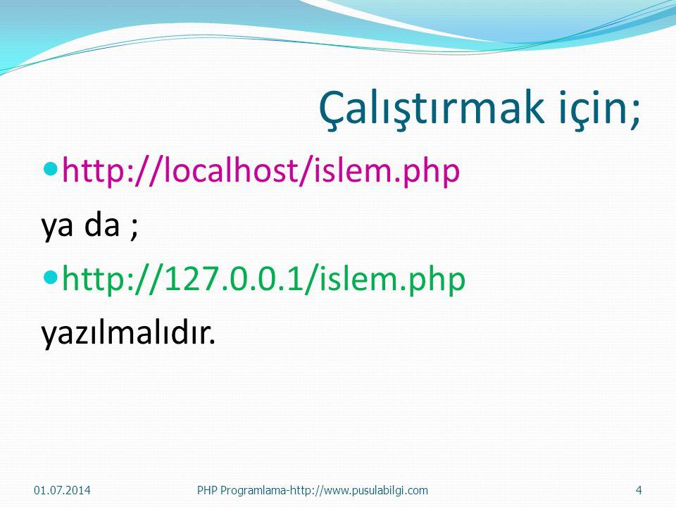 Çalıştırmak için; http://localhost/islem.php ya da ;