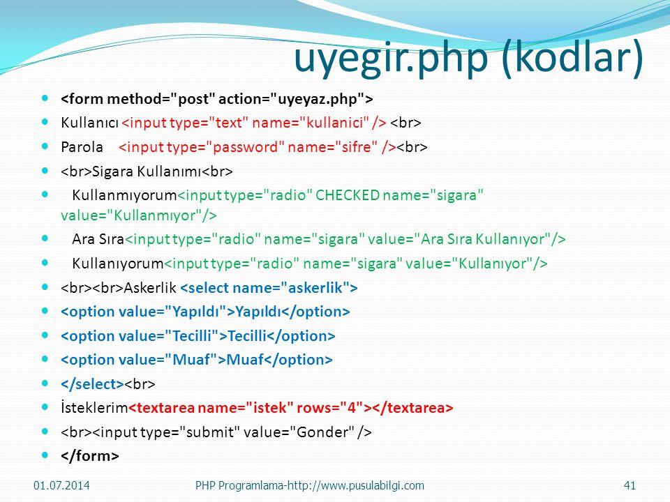 uyegir.php (kodlar) <form method= post action= uyeyaz.php >